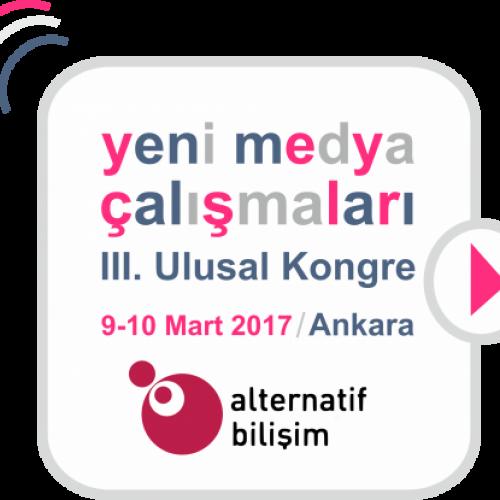 Yeni Medya Çalışmaları III. Ulusal Kongresi 9-10 Mart 2017