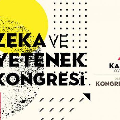 V. Zeka ve Yetenek Kongresi 4-5 Kasım'da ODTÜ Kültür ve Kongre Merkezi'nde
